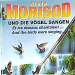 Alain Morisod Und Die Voegel Sangen / Et Les Oiseaux Chantaient…/ And The Birds Were Singing...