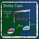 Bobby Capo More Than A Singer - An Idol