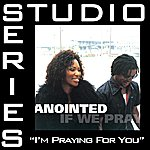 Anointed I'm Praying For You (Studio Series Performance Track)