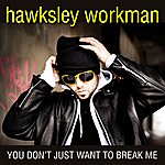 Hawksley Workman You Don't Just Want To Break Me (Single)