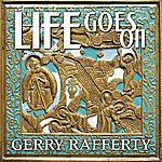 Gerry Rafferty Life Goes On