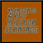 Waylon Jennings 20 Songs Of Waylon Jennings