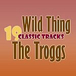 The Troggs Wild Thing - 19 Classic Tracks