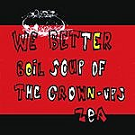 Zea We Better Boil Soup Of The Grown-Ups