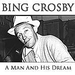 Bing Crosby A Man And His Dream