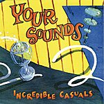 Incredible Casuals Your Sounds