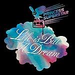 Princess Superstar Life Is But A Dream