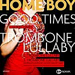 Homeboy Good Times/Trombone Lullaby