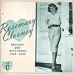 Rosemary Clooney Ballads, And Blue Songs 1949-1957