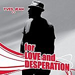 Yves Jean Band For Love And Desperation