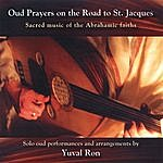 Yuval Ron Oud Prayers On The Road To St. Jacques - Sacred Music Of The Abrahamic Faiths