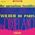 Wilbur De Paris The Uproarious Twenties: Wilbur De Paris In Dixieland