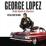 George Lopez Tall, Dark & Chicano