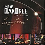 Legacy Five Live At Oaktree