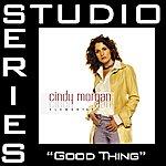 Cindy Morgan Good Thing (Studio Series Performance Track)