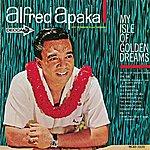 Alfred Apaka My Isle Of Golden Dreams