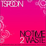 T-Spoon No Time 2 Waste 2009