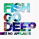 Fish Go Deep No Applause