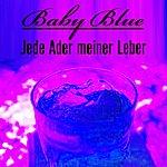 Baby Blue Jede Ader Meiner Leber