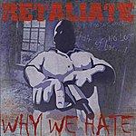 Retaliate Why We Hate