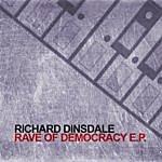 Richard Dinsdale Rave Of Democracy E.p.