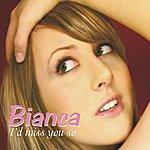 Bianca I'd Miss You So