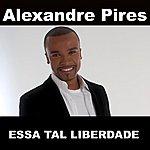 Alexandre Pires Essa Tal Liberdade (Radio Single)