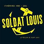 Soldat Louis Itinéraires 1988-2006(Le Meilleur De Soldat Louis)