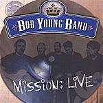 Bob Young Mission:live