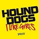Hound Dogs I Like Girls (2-Track Single)
