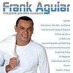 Frank Aguiar Frank Aguiar: Interpreta Grandes Sucessos