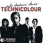Technicolour Only Shadows Dance