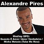 Alexandre Pires Medley Spc: Quando É Amor / Amor Verdadeiro / Minha Metade (Take Me Now)