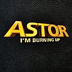 Astor I'm Burning Up