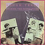 Rough Trade Shaking The Foundations (International Version)