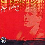 Mull Historical Society Am I Wrong (Part 1)