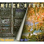 Mitch Ryder You Deserve My Art