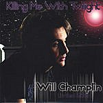 Will Champlin Killing Me With Twilight