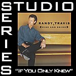 Randy Travis If You Only Knew (Studio Series Performance Track)