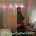 The Poison Control Center Make Love A Star