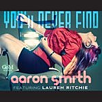 Aaron Smith You'll Never Find (Feat. Lauren Ritchie)(3-Track Maxi-Single)