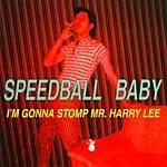 Speedball Baby I'm Gonna Stomp Mr. Harry Lee