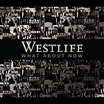 Westlife What About Now/You Raise Me Up