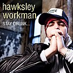 Hawksley Workman Stay Drunk And Keep Fucking (Single)