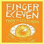 Finger Eleven Us Vs. Then Vs. Now