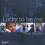 Mark Murphy Lucky To Be Me