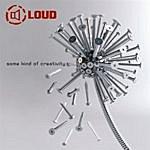 Loud Loud - Some Kind Of Creativity