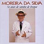 Moreira Da Silva 50 Anos De Samba De Breque