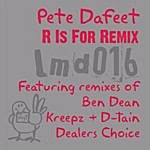 Pete Dafeet R Is For Remix