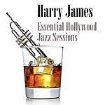 Harry James Essential Hollywood Jazz Sessions
